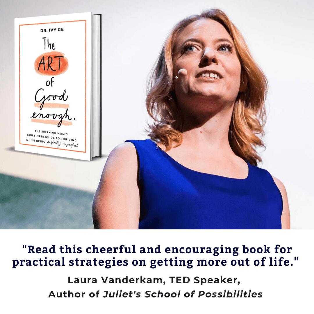 TED Speaker, Time Management guru Laura Vanderkam endorses Dr. Ivy Ge's book, The Art of Good Enough.
